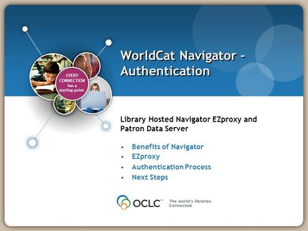 EVERY CONNECTION has a starting point. EVERY CONNECTION has a starting point. WorldCat Navigator - Authentication Library Hosted Navigator EZproxy and.