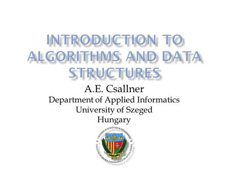 A.E. Csallner Department of Applied Informatics University of Szeged Hungary.