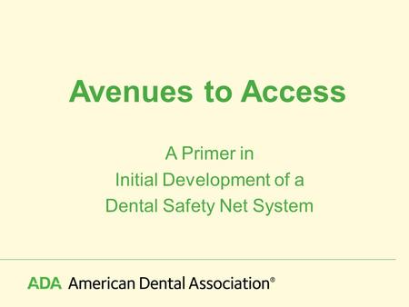 Avenues to Access A Primer in Initial Development of a Dental Safety Net System.