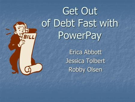 Get Out of Debt Fast with PowerPay Erica Abbott Jessica Tolbert Robby Olsen.