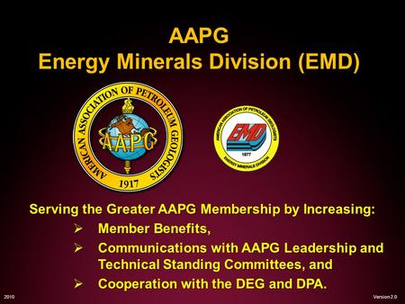 AAPG Energy Minerals Division (EMD) Serving the Greater AAPG Membership by Increasing: Member Benefits, Member Benefits, Communications with AAPG Leadership.