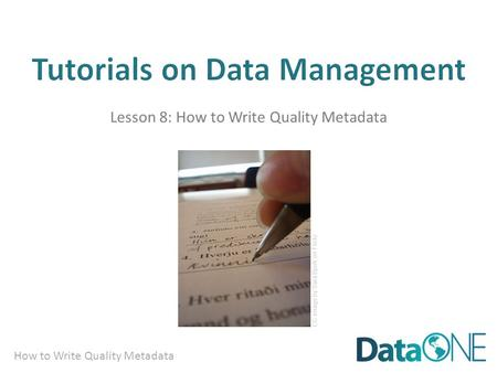 How to Write Quality Metadata Lesson 8: How to Write Quality Metadata CC image by Sara Bjork on Flickr.