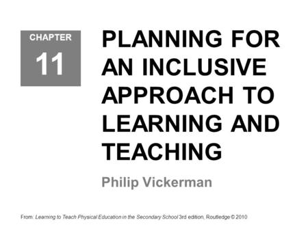 PLANNING FOR AN INCLUSIVE APPROACH TO LEARNING AND TEACHING Philip Vickerman From: Learning to Teach Physical Education in the Secondary School 3rd edition,