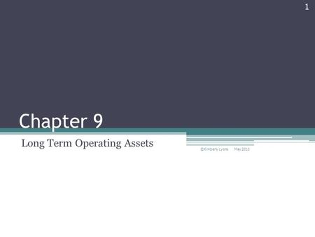 Chapter 9 Long Term Operating Assets May 2010 ©Kimberly Lyons 1.