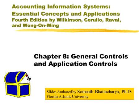 Accounting Information Systems: Essential Concepts and Applications Fourth Edition by Wilkinson, Cerullo, Raval, and Wong-On-Wing Chapter 8: General Controls.