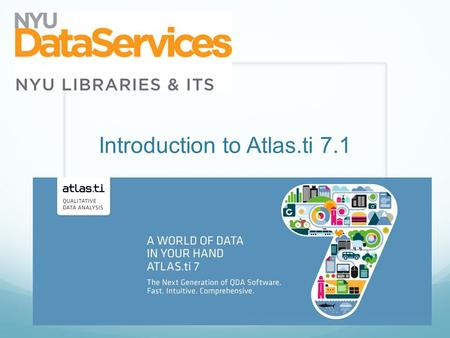 Introduction to Atlas.ti 7.1. Data Services at NYU