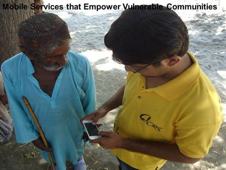 Mobile Services that Empower Vulnerable Communities.