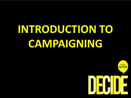 INTRODUCTION TO CAMPAIGNING. SESSION AIMS Welcome! We aim to ensure you leave this session with the following knowledge: You know what a campaign is You.
