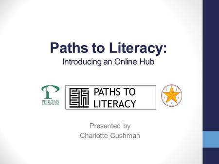Paths to Literacy: Introducing an Online Hub Presented by Charlotte Cushman.