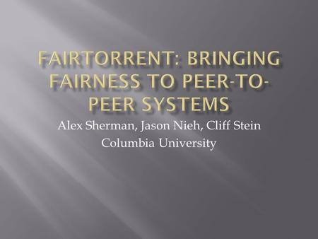 Alex Sherman, Jason Nieh, Cliff Stein Columbia University.