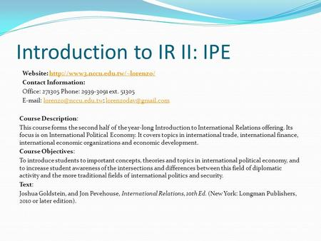 Introduction to IR II: IPE Website:  Contact Information: Office: 271305 Phone: 2939-3091.