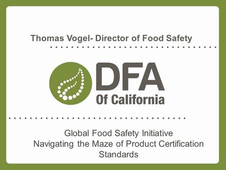 Global Food Safety Initiative Navigating the Maze of Product Certification Standards Thomas Vogel- Director of Food Safety.