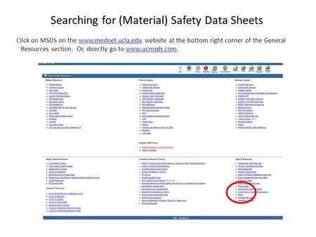 Searching for (Material) Safety Data Sheets Click on MSDS on the www.mednet.ucla.edu website at the bottom right corner of the General Resources section.