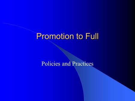 Promotion to Full Policies and Practices. Criteria to Promotion to Full Professor They shall show evidence of having attained proficiency in teaching,