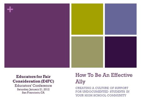 + How To Be An Effective Ally CREATING A CULTURE OF SUPPORT FOR UNDOCUMENTED STUDENTS IN YOUR HIGH SCHOOL COMMUNITY Educators for Fair Consideration (E4FC)