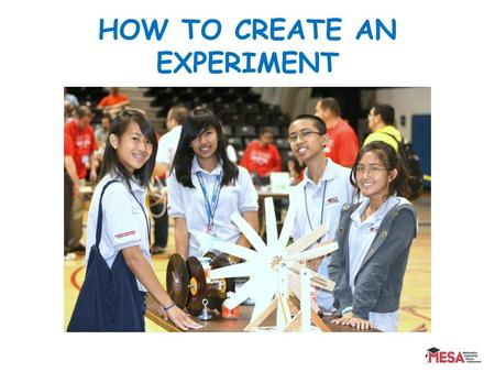 HOW TO CREATE AN EXPERIMENT. What is the first thing you do? Get a logbook! Number every right hand page. On first page identify the writer, school, subject.