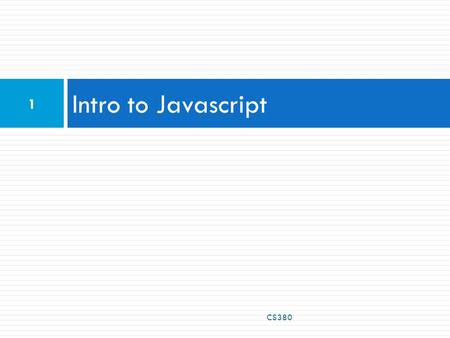 Intro to Javascript CS380 1. Client Side Scripting CS380 2.
