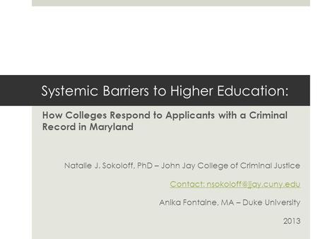 Systemic Barriers to Higher Education: How Colleges Respond to Applicants with a Criminal Record in Maryland Natalie J. Sokoloff, PhD – John Jay College.