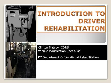 Clinton Matney, CDRS Vehicle Modification Specialist KY Department Of Vocational Rehabilitation.