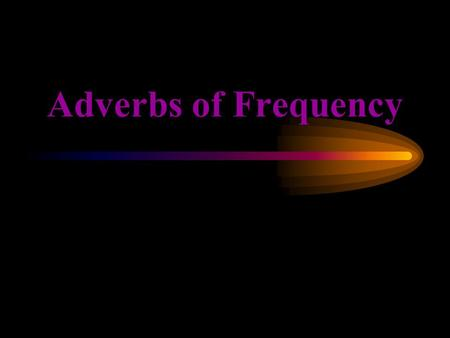 Adverbs of Frequency.