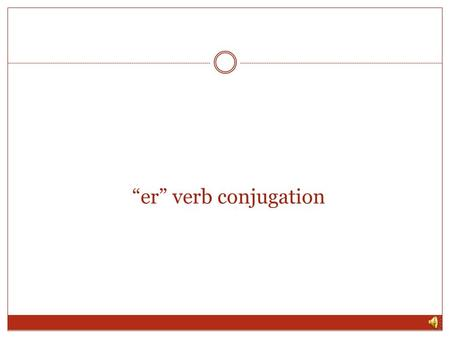 er verb conjugation Refresher: what is conjugation? Conjugation is changing the verb to match the subject of the sentence. (The subject is the person.