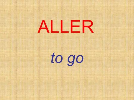 ALLER to go. ALLER is an irregular verb, which means it doesnt follow a normal pattern: je tu il/elle ils/elles nous vais vas va allons vont vous allez.
