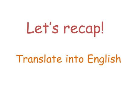 Lets recap! Translate into English. Je suis parfois distrait. I am sometimes absent-minded.
