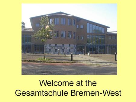 Gesamtschule Bremen West educational background from 5 th class until the 10 th class ca. 520 Students 46 teachers 5 social educational workers Educational.
