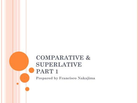 COMPARATIVE & SUPERLATIVE PART 1 Prepared by Francisco Nakajima.