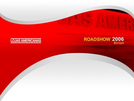 We Always Want More ROADSHOW 2006 Europe. We Always Want More CONTENTS Overview of Lojas Americanas Time Line Five Main Fronts of Growth Lojas Americanas.