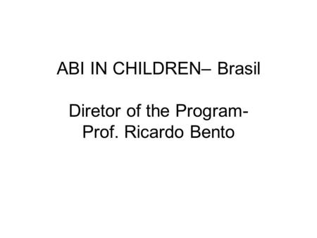 ABI IN CHILDREN– Brasil Diretor of the Program- Prof. Ricardo Bento.
