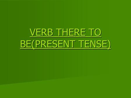 VERB THERE TO BE(PRESENT TENSE) VERB THERE TO BE(PRESENT TENSE)