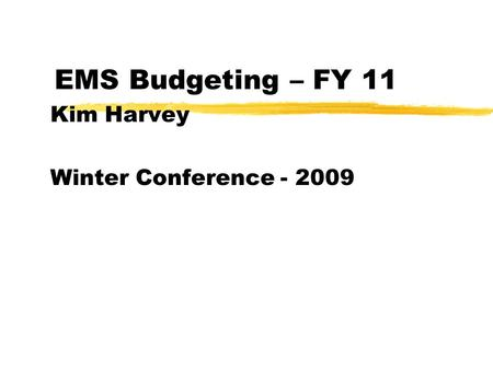 EMS Budgeting – FY 11 Kim Harvey Winter Conference - 2009.