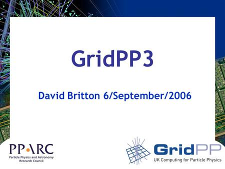 GridPP3 David Britton 6/September/2006. D. Britton6/September/2006GridPP3.
