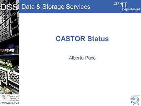 Data & Storage Services CERN IT Department CH-1211 Genève 23 Switzerland www.cern.ch/i t DSS CASTOR Status Alberto Pace.