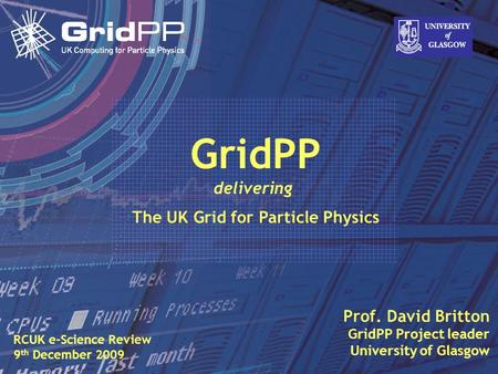 Slide David Britton, University of Glasgow IET, Oct 09 1 Prof. David Britton GridPP Project leader University of Glasgow GridPP delivering The UK Grid.