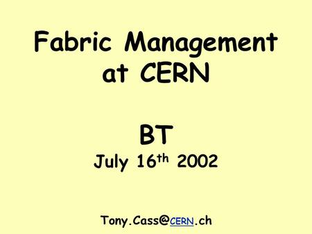 Fabric Management at CERN BT July 16 th 2002 CERN.ch.