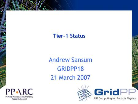 Tier-1 Status Andrew Sansum GRIDPP18 21 March 2007.