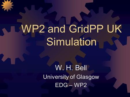 WP2 and GridPP UK Simulation W. H. Bell University of Glasgow EDG – WP2.