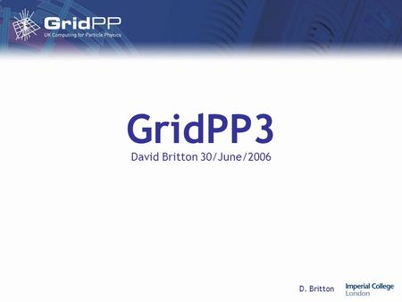 D. Britton GridPP3 David Britton 30/June/2006. D. Britton30/June/2006GridPP3 Proposal Procedure Tier-1£Am Tier-2£Bm Middleware£Cm Applications£Dm Management£Em.