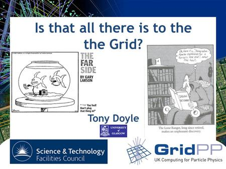 Is that all there is to the the Grid? Tony Doyle.