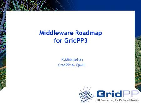 Middleware Roadmap for GridPP3 R.Middleton GridPP16- QMUL.