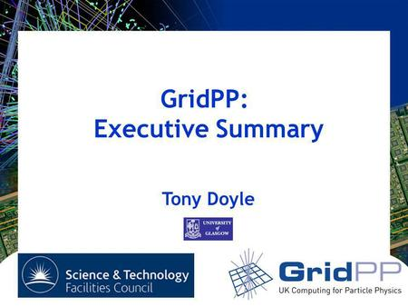 GridPP: Executive Summary Tony Doyle. Tony Doyle - University of Glasgow Oversight Committee 11 October 2007 Exec 2 Summary Grid Status: Geographical.