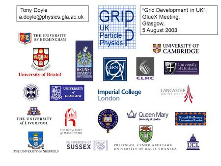 Tony Doyle Grid Development in UK, GlueX Meeting, Glasgow, 5 August 2003.