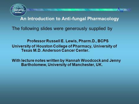 An Introduction to Anti-fungal Pharmacology The following slides were generously supplied by Professor Russell E. Lewis, Pharm.D., BCPS University of Houston.