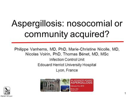 Aspergillosis: nosocomial or community acquired? Philippe Vanhems, MD, PhD, Marie-Christine Nicolle, MD, Nicolas Voirin, PhD, Thomas Bénet, MD, MSc Infection.