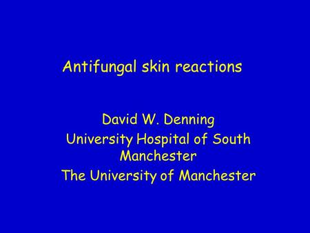 Antifungal skin reactions David W. Denning University Hospital of South Manchester The University of Manchester.