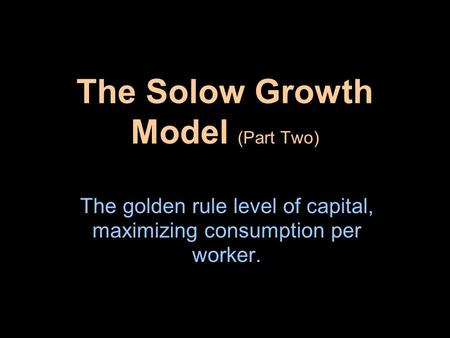 The Solow Growth Model (Part Two)
