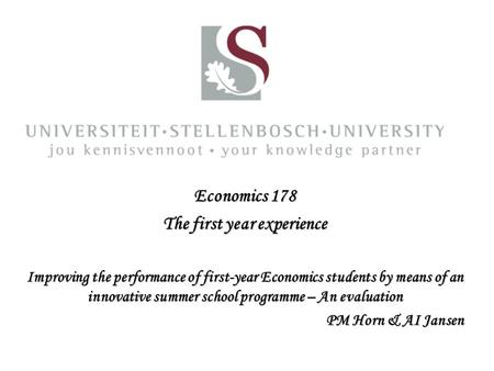 Economics 178 The first year experience Improving the performance of first-year Economics students by means of an innovative summer school programme –