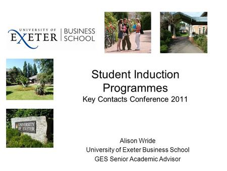 Student Induction Programmes Key Contacts Conference 2011 Alison Wride University of Exeter Business School GES Senior Academic Advisor.